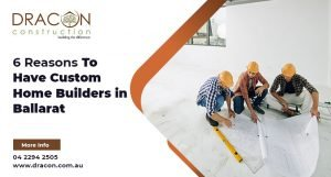 6 Reasons To Have Custom Home Builders in Ballarat