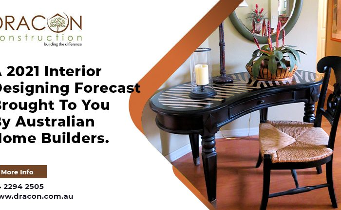 A 2021 Interior Designing Forecast Brought To You By Australian Home Builders. Don't Miss This!