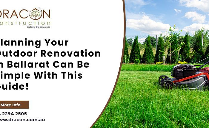 Planning Your Outdoor Renovation In Ballarat Can Be Simple With This Guide!