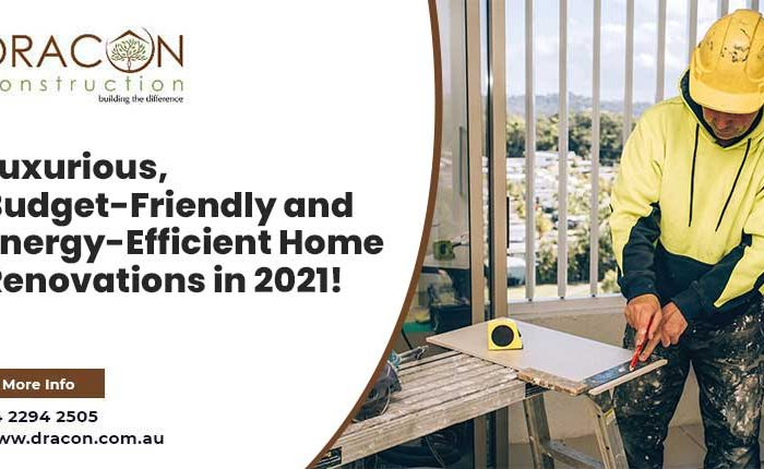 Luxurious, Budget-Friendly and Energy-Efficient Home Renovations Ballarat and Surrounds in 2021!