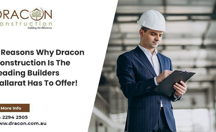 6 Reasons Why Dracon Construction Is The Leading Builders Ballarat Has To Offer!